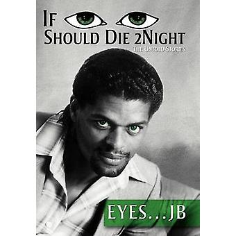 If I Should Die Tonight The Untold Stories by Jb & Eyes