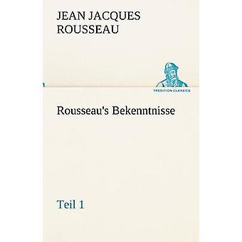 Rousseaus Bekenntnisse Teil 1 by Rousseau & Jean Jacques