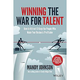 Winning the War for Talent - How to Attract and Keep the People to Mak