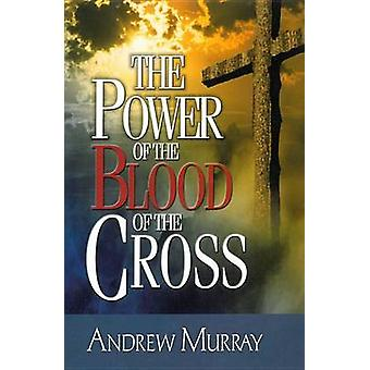 The Power of the Blood of the Cross by Andrew Murray - 9780875086910