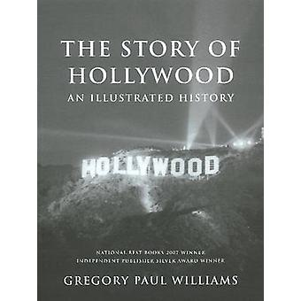 Story of Hollywood - An Illustrated History by Gregory Paul Williams -