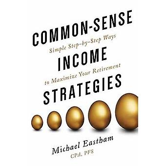 Common Sense Income Stratagies by Michael Eastham - 9780997544145 Book