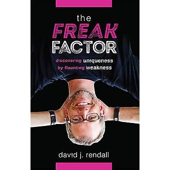 The Freak Factor - Discovering Uniqueness by Flaunting Weakness by Dav