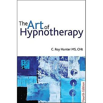 Art of Hypnotherapy - Mastering Client-Centered Techniques (4th Revise