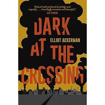 Dark at the Crossing by Elliot Ackerman - 9781907970955 Book