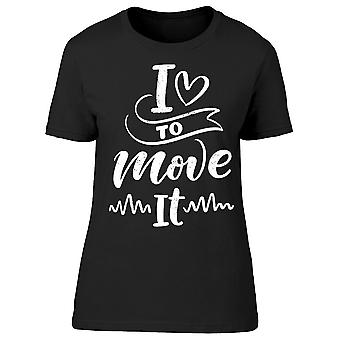 I Love To Move It Tee Women-apos;s -Image par Shutterstock