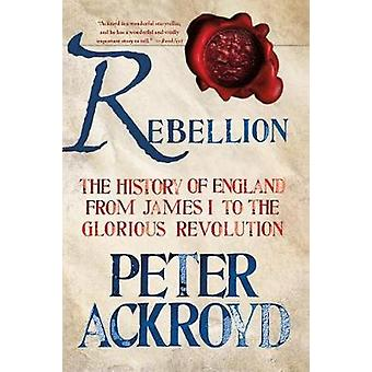 Rebellion - The History of England from James I to the Glorious Revolu