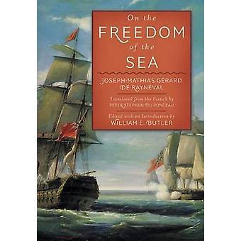 On the Freedom of the Sea by Gerard De Rayneval & JosephMathias