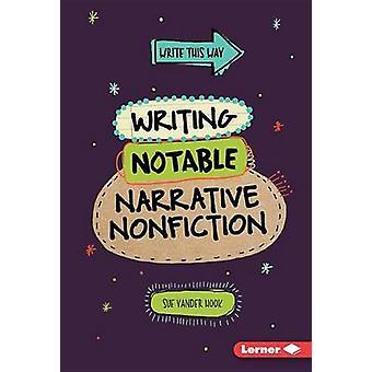 Writing Notable Narrative Nonfiction by Sue Vander Hook - Sue Hook -