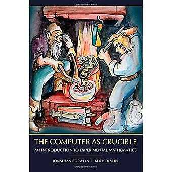 The Computer as Crucible: An Introduction to Experimental Mathematics