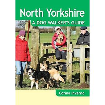 North Yorkshire a Dog Walkers Guide by Corina Inverno
