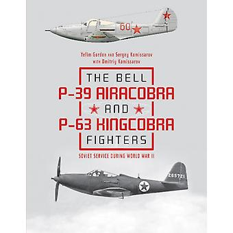 Bell P39 Airacobra and P63 Kingcobra Fighters Soviet Servic by Yefim Gordon