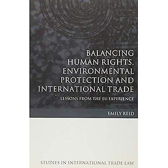 Balancing Human Rights, Environmental Protection and International Trade: Lessons from the EU Experience (Studies...