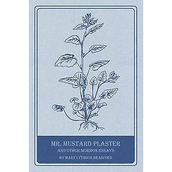 Mr. Mustard Plaster and Other Mormon Essays by Bradford & Mary Lythgoe