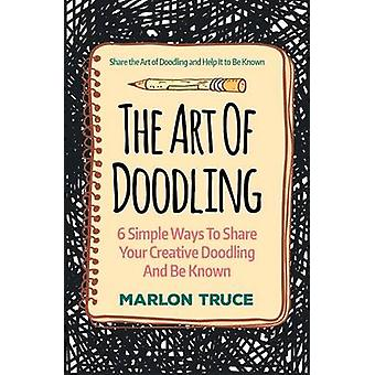 The Art Of Doodling 6 Simple Ways To Share Your Creative Doodling And Be Known Share the Art of Doodling and Help It to Be Known by Truce & Marlon