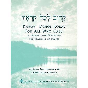Karov Lchol Korav For All Who Call A Manual for Enhancing the Teaching of Prayer by Hoffman & Jeff
