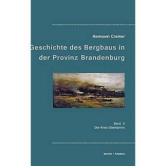 Beitrge zur Geschichte des Bergbaus in der Provinz BrandenburgBand II Der Kreis Oberbarnim by Cramer & Hermann