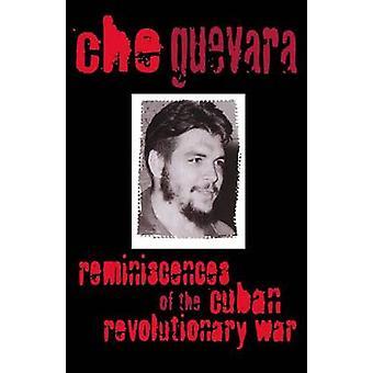 Reminiscences of the Cuban Revolutionary War Reminiscences of the Cuban Revolutionary War by Guevara & Ernesto Che