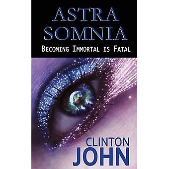 Astra Somnia Becoming Immortal is Fatal by John & Clinton