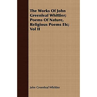 The Works Of John Greenleaf Whittier Poems Of Nature Religious Poems Etc Vol II by Whittier & John Greenleaf