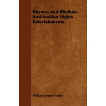 Rhymes and Rhythms and Arabian Nights Entertainments by Henley & William Ernest