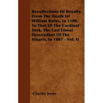 Recollections Of Royalty From The Death Of William Rufus In 1100 To That Of The Cardinal York The Last Lineal Descendant Of The Stuarts In 1807  Vol. II by Jones & Charles