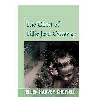 The Ghost of Tillie Jean Cassaway by Showell & Ellen H