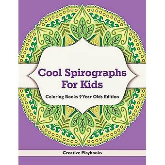 Cool Spirographs For Kids  Coloring Books 9 Year Olds Edition by Creative Playbooks