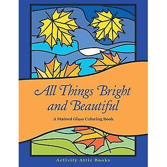 All Things Bright and Beautiful A Stained Glass Coloring Book by Activity Attic Books