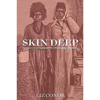 Skin Deep Settler Impressions of Aboriginal Women by Conor & Liz