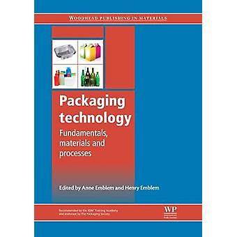 Packaging Technology Fundamentals Materials and Processes by Emblem & Anne