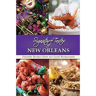 Signature Tastes of New Orleans Favorite Recipes from our Local Restaurants by Siler & Steven W.