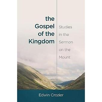 The Gospel of the Kingdom Studies in the Sermon on the Mount by Crozier & Edwin