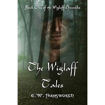The Wiglaff Tales Book One of the Wiglaff Chronicles by Farnsworth & E. W.