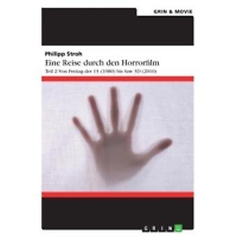 Eine Reise durch den Horrorfilm. Teil 2 Von Freitag der 13. 1980 bis Saw 3D 2010 by Stroh & Philipp