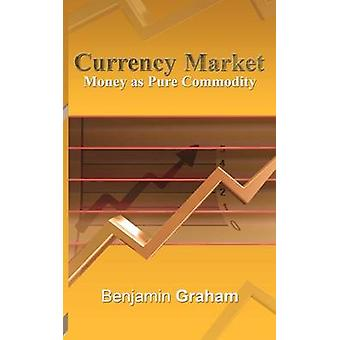 Currency Market Money as Pure Commodity by Graham & Benjamin