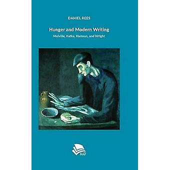 Hunger and Modern Writing Melville Kafka Hamsun and Wright by Rees & Daniel