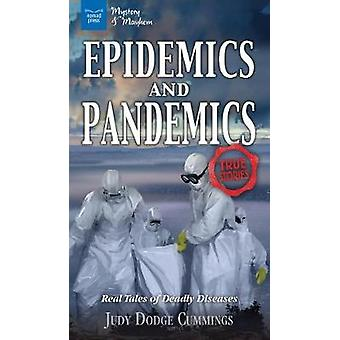 Epidemics and Pandemics - Real Tales of Deadly Diseases by Judy Dodge