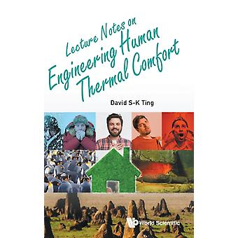 Lecture Notes On Engineering Human Thermal Comfort by David SK Ting