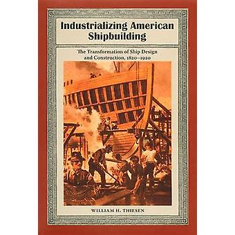 Industrializing American Shipbuilding - The Transformation of Ship Des
