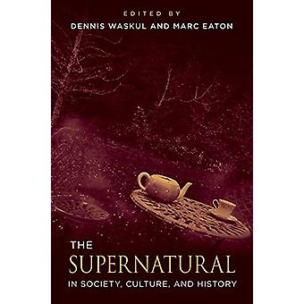 The Supernatural in Society - Culture - and History by Dennis Waskul