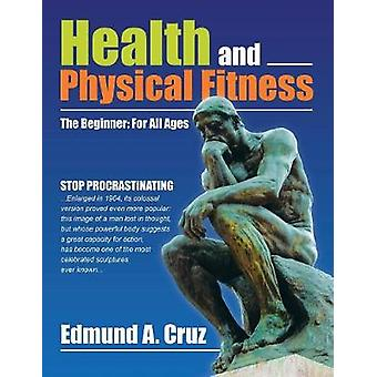 Health and Physical Fitness - The Beginner - For All Ages by Edmund a C