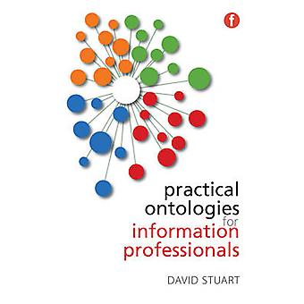 Practical Ontologies for Information Professionals by David Stuart -