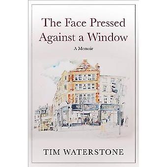 The Face Pressed Against a Window - A Memoir by Sir Tim Waterstone - 9