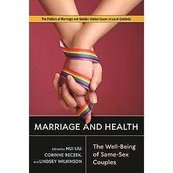 Marriage and Health - The Well-Being of Same-Sex Couples by Hui Liu -