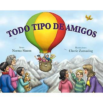 Todo Tipo de Amigos by Norma Simon - Cherie Zamazing - 9788416117284