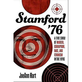 Stamford '76 - A True Story of Murder - Corruption - Race - and Femini