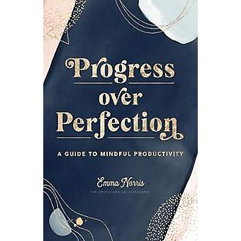 Progress Over Perfection - A Guide to Mindful Productivity by Emma Nor