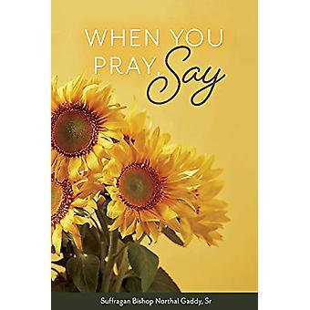 When You Pray - Say by Suffragan Bishop Northal Gaddy - Sr - 97815439