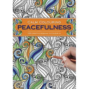 Calm Colouring Peacefulness  100 Creative Designs to Colour in by Southwater